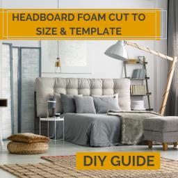 Headboard Foam Cut To Size & Template - DIY Guide